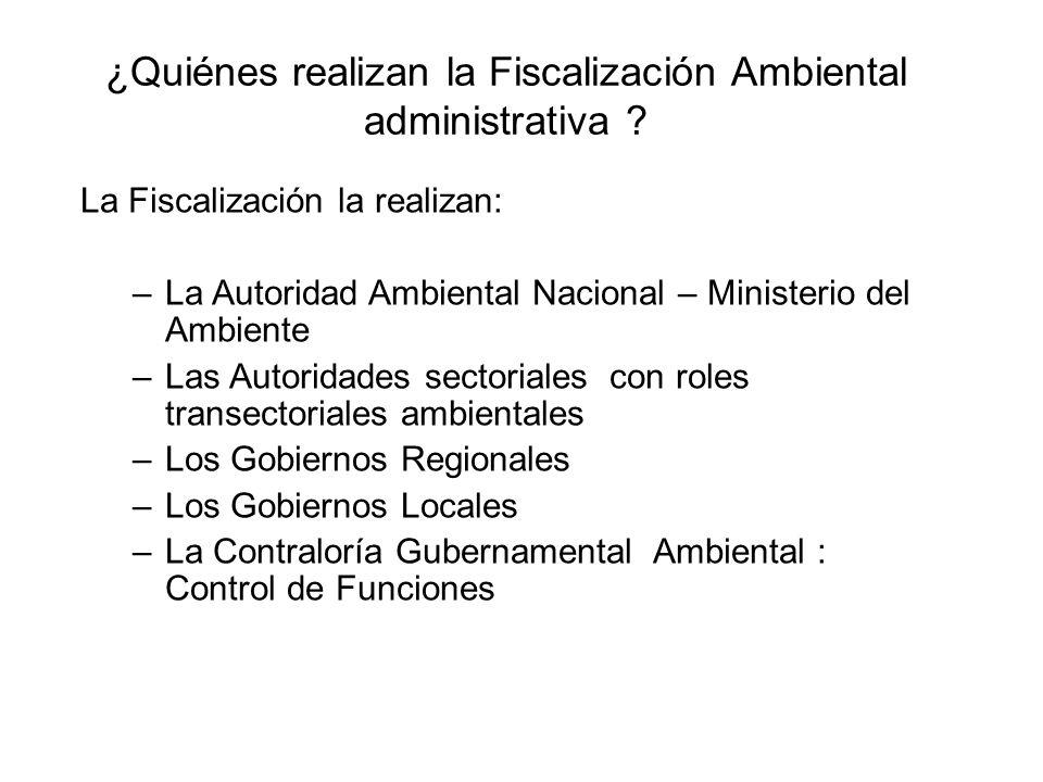 ¿Quiénes realizan la Fiscalización Ambiental administrativa ? La Fiscalización la realizan: –La Autoridad Ambiental Nacional – Ministerio del Ambiente
