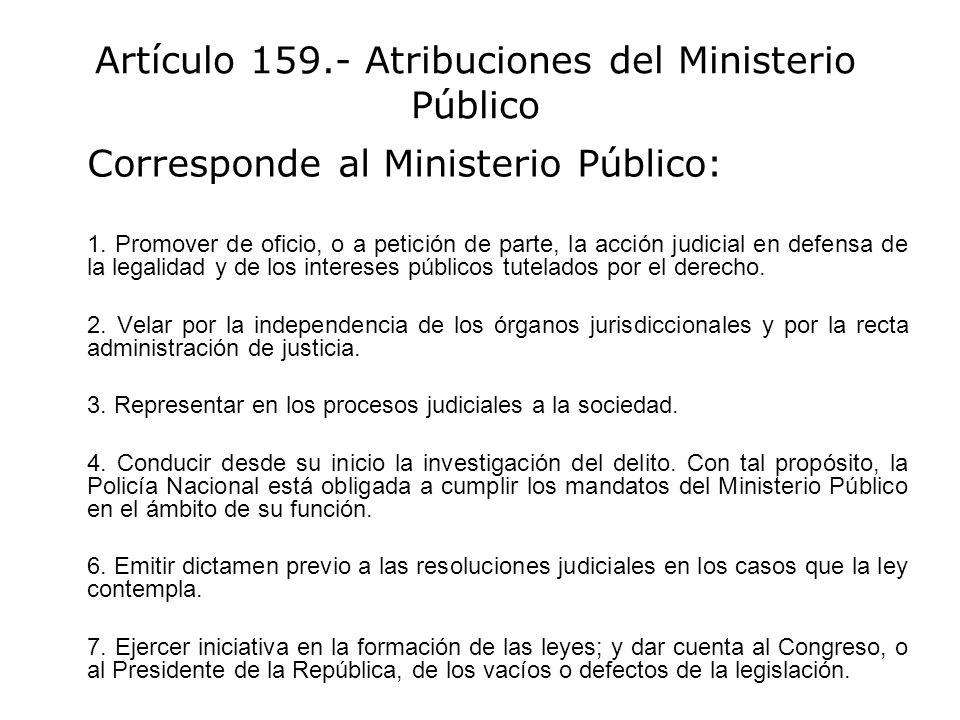 Artículo 159.- Atribuciones del Ministerio Público Corresponde al Ministerio Público: 1. Promover de oficio, o a petición de parte, la acción judicial