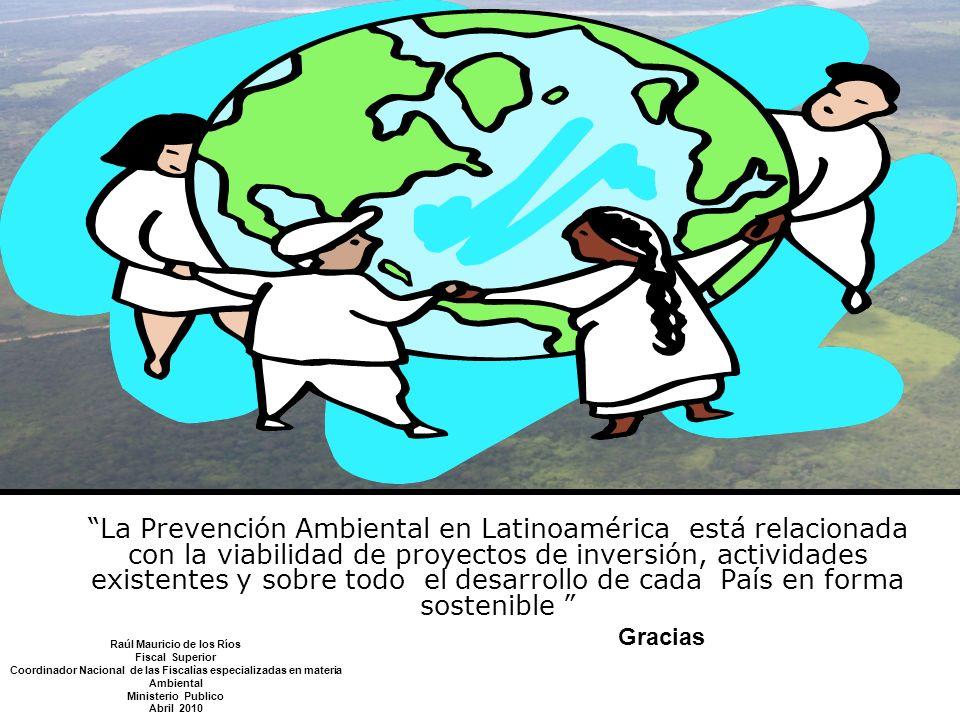 La Prevención Ambiental en Latinoamérica está relacionada con la viabilidad de proyectos de inversión, actividades existentes y sobre todo el desarrol