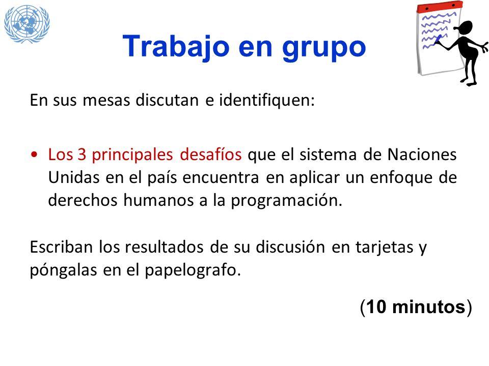 Trabajo en grupo En sus mesas discutan e identifiquen: Los 3 principales desafíos que el sistema de Naciones Unidas en el país encuentra en aplicar un