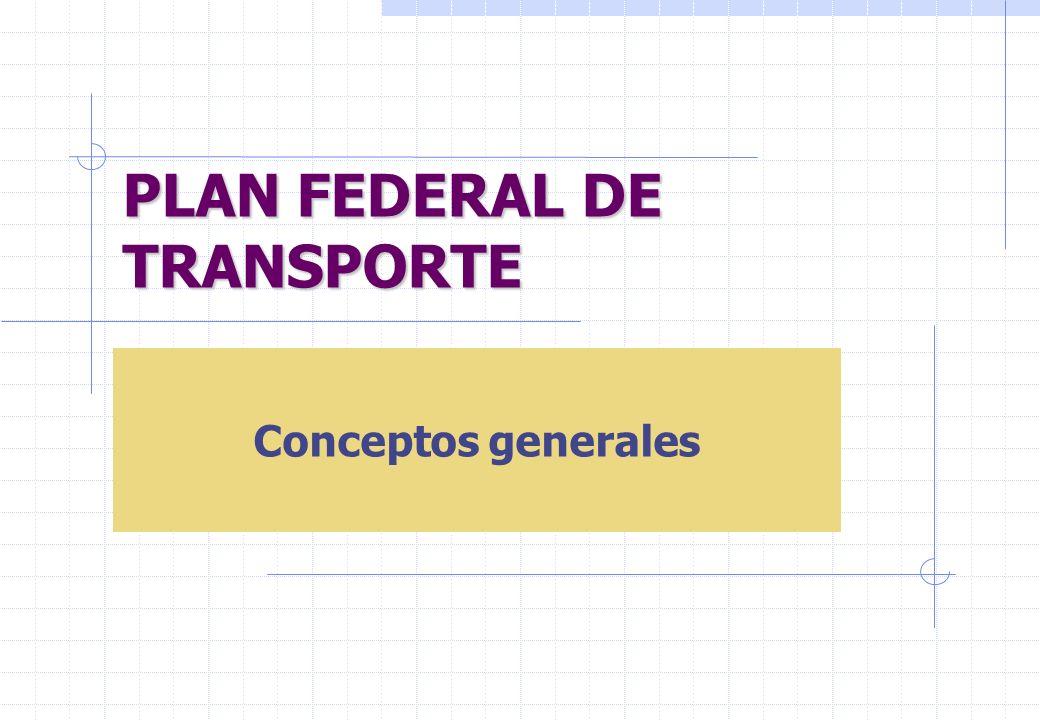 PLAN FEDERAL DE TRANSPORTE Conceptos generales