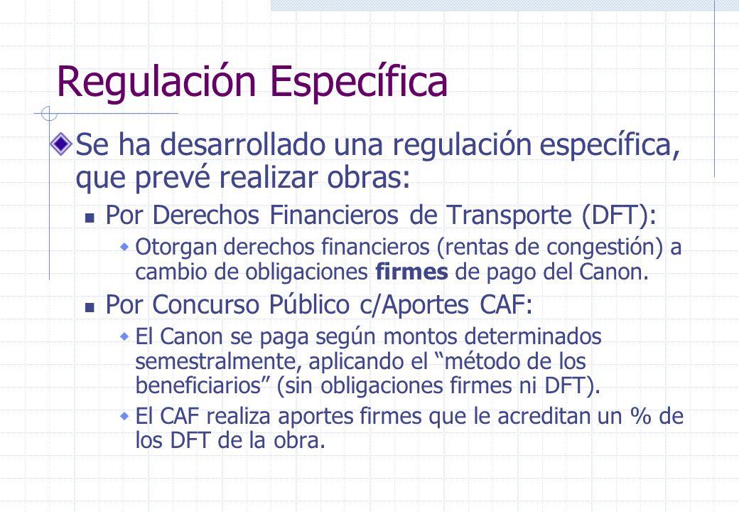 Regulación Específica Se ha desarrollado una regulación específica, que prevé realizar obras: Por Derechos Financieros de Transporte (DFT): Otorgan derechos financieros (rentas de congestión) a cambio de obligaciones firmes de pago del Canon.