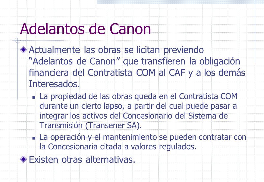 Adelantos de Canon Actualmente las obras se licitan previendo Adelantos de Canon que transfieren la obligación financiera del Contratista COM al CAF y a los demás Interesados.