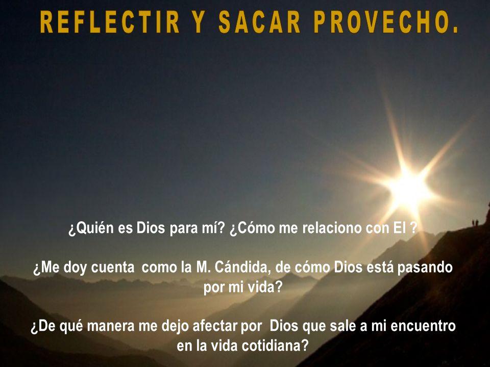 Dejarme afectar por el Dios de la Madre Cándida. Pedirle a ella me ayude, que interceda por mí.