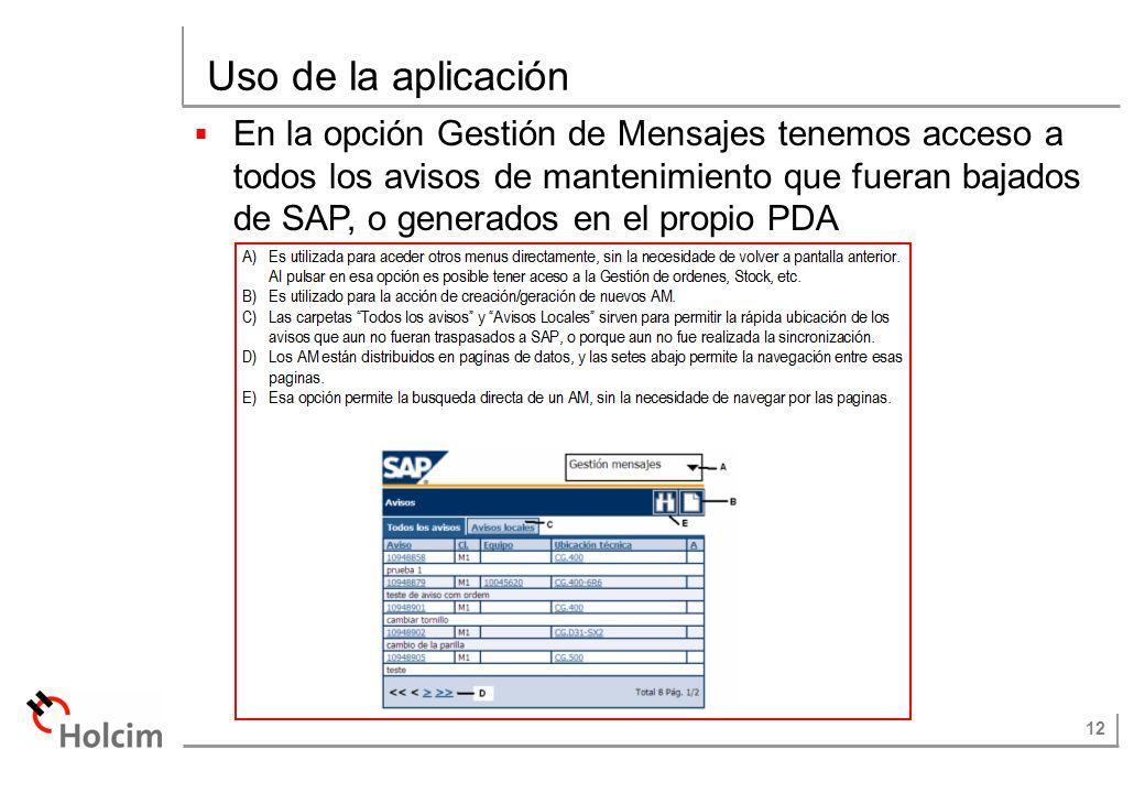 12 Uso de la aplicación En la opción Gestión de Mensajes tenemos acceso a todos los avisos de mantenimiento que fueran bajados de SAP, o generados en