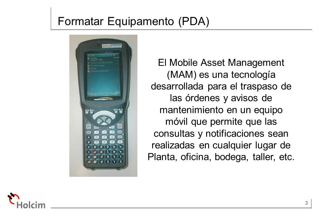 3 Formatar Equipamento (PDA) El Mobile Asset Management (MAM) es una tecnología desarrollada para el traspaso de las órdenes y avisos de mantenimiento