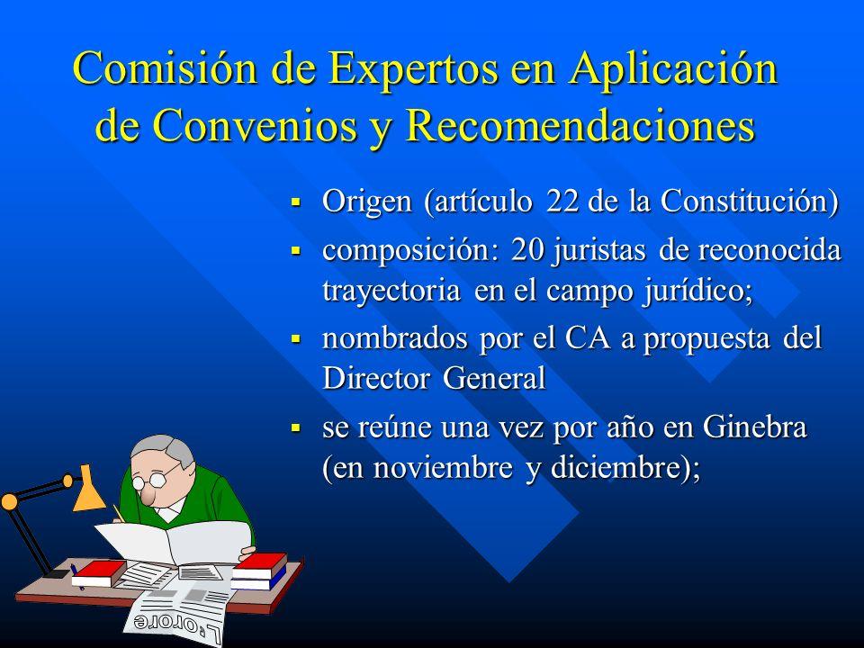 Comisión de Expertos en Aplicación de Convenios y Recomendaciones Origen (artículo 22 de la Constitución) composición: 20 juristas de reconocida traye