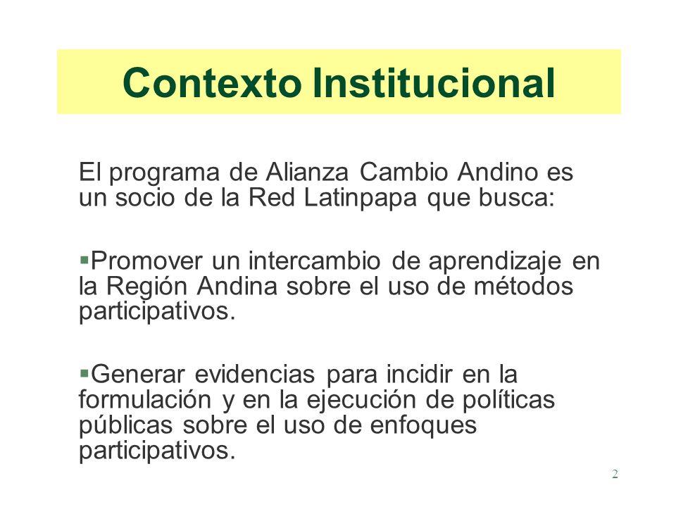 2 Contexto Institucional El programa de Alianza Cambio Andino es un socio de la Red Latinpapa que busca: §Promover un intercambio de aprendizaje en la Región Andina sobre el uso de métodos participativos.