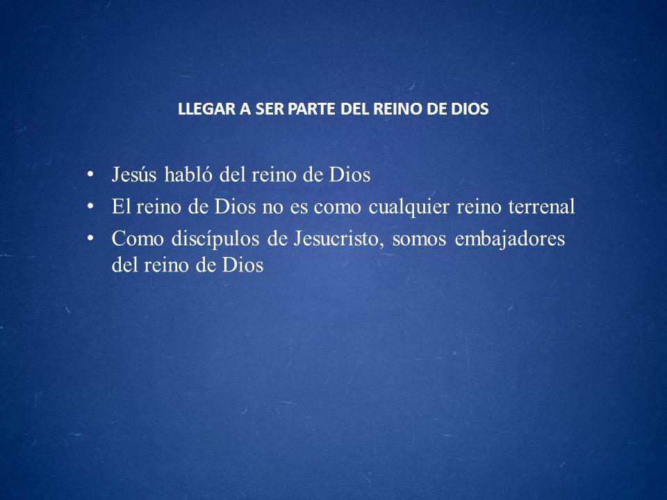 LLEGAR A SER PARTE DEL REINO DE DIOS Jesús habló del reino de Dios El reino de Dios no es como cualquier reino terrenal Como discípulos de Jesucristo,