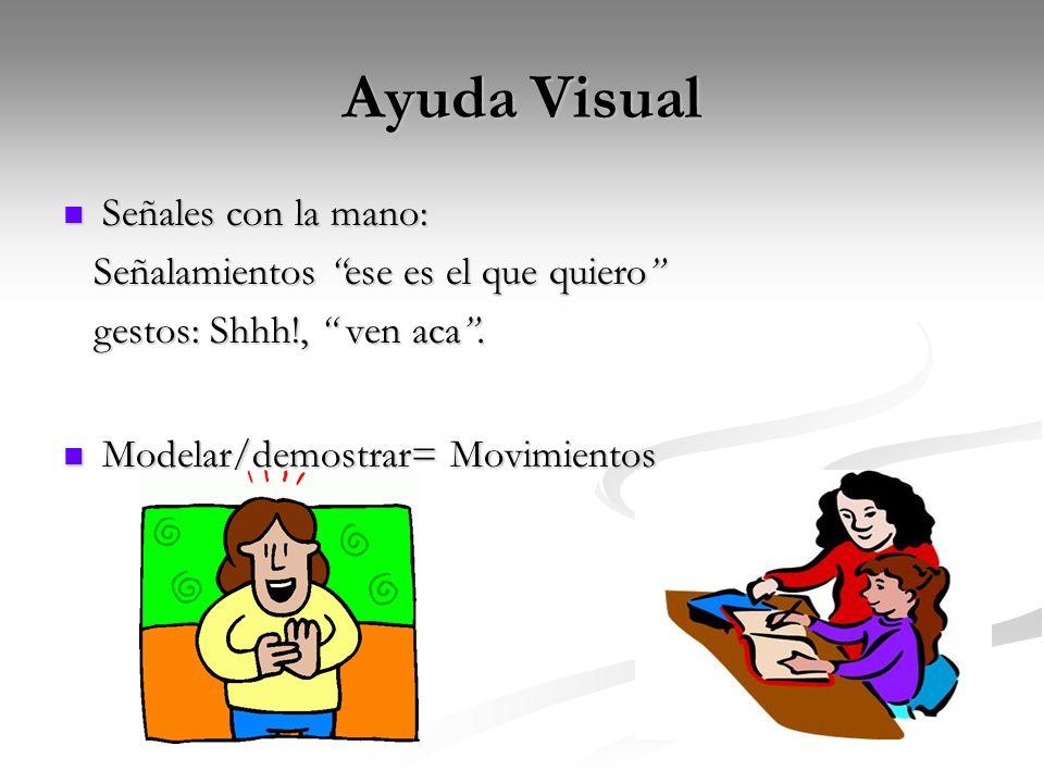Ayuda Visual Señales con la mano: Señales con la mano: Señalamientos ese es el que quiero Señalamientos ese es el que quiero gestos: Shhh!, ven aca. g