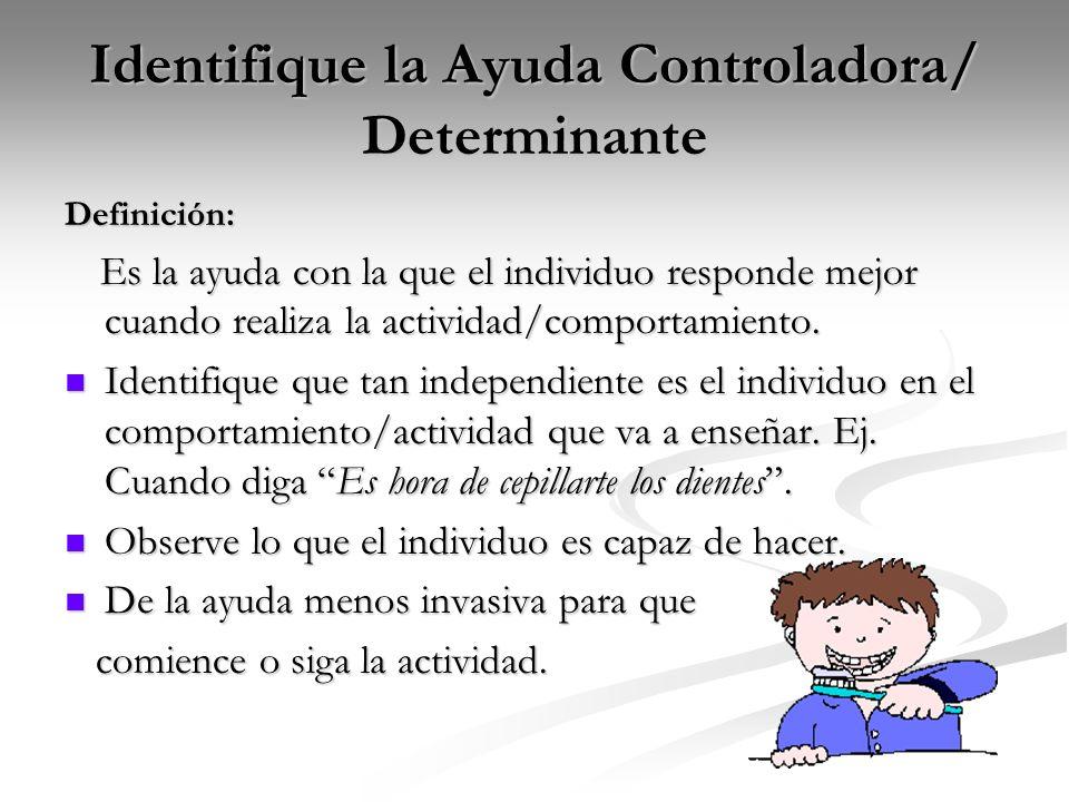 Identifique la Ayuda Controladora/ Determinante Definición: Es la ayuda con la que el individuo responde mejor cuando realiza la actividad/comportamie