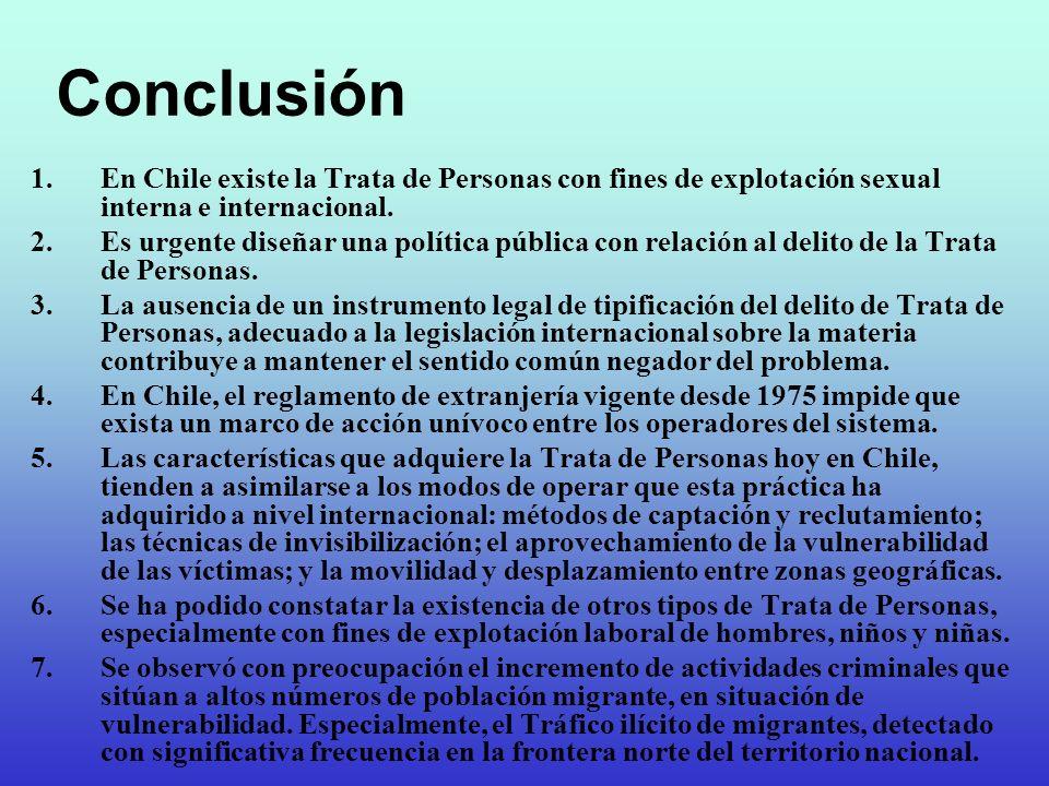 Conclusión 1.En Chile existe la Trata de Personas con fines de explotación sexual interna e internacional. 2.Es urgente diseñar una política pública c