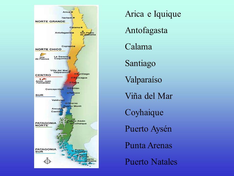 Arica e Iquique Antofagasta Calama Santiago Valparaíso Viña del Mar Coyhaique Puerto Aysén Punta Arenas Puerto Natales