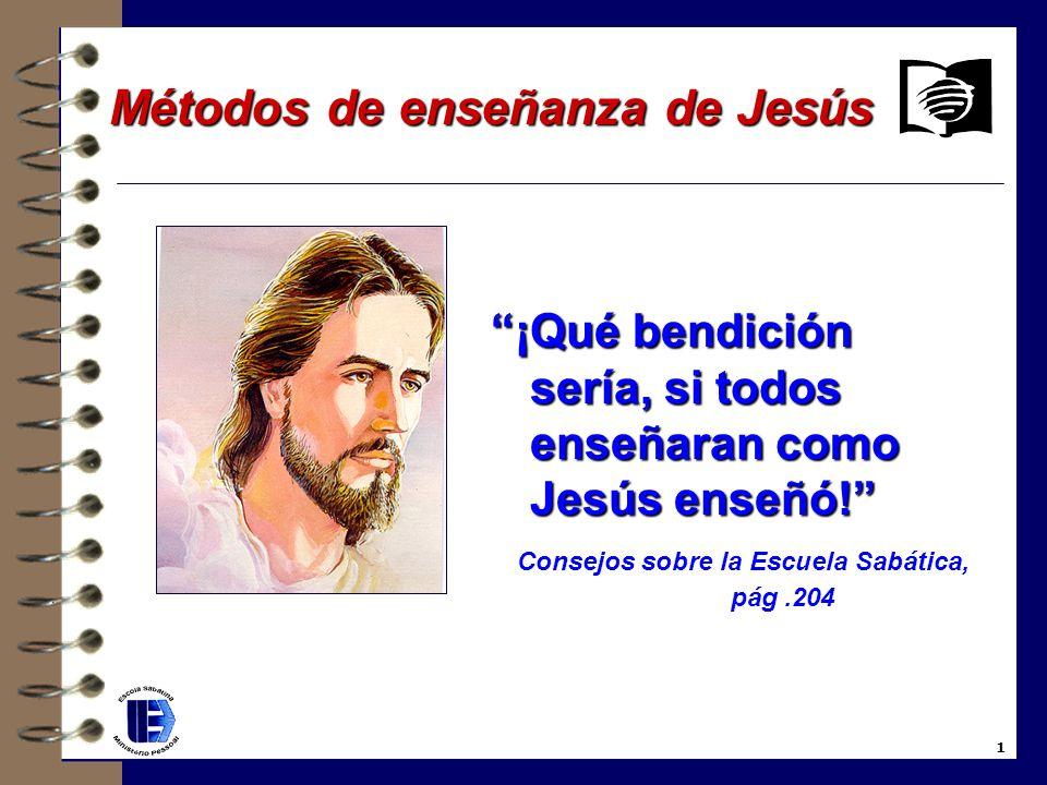 Métodos de enseñanza de Jesús Métodos de enseñanza de Jesús ¡Qué bendición sería, si todos enseñaran como Jesús enseñó.
