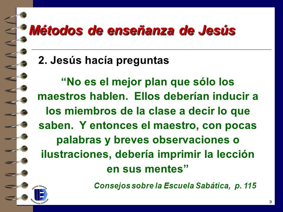 1. Jesús observaba al aprendiz: - Necesidades en las diferentes edades; - Temperamento; - Cultura; - Capacidad de aprendizaje. 2 Métodos de enseñanza