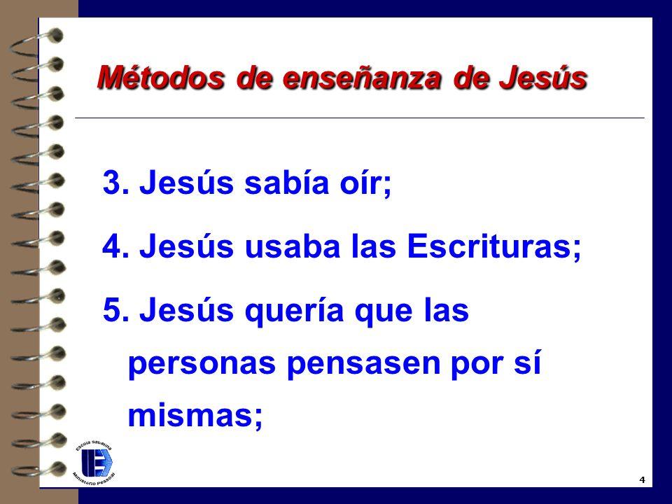 3.Jesús sabía oír; 4. Jesús usaba las Escrituras; 5.