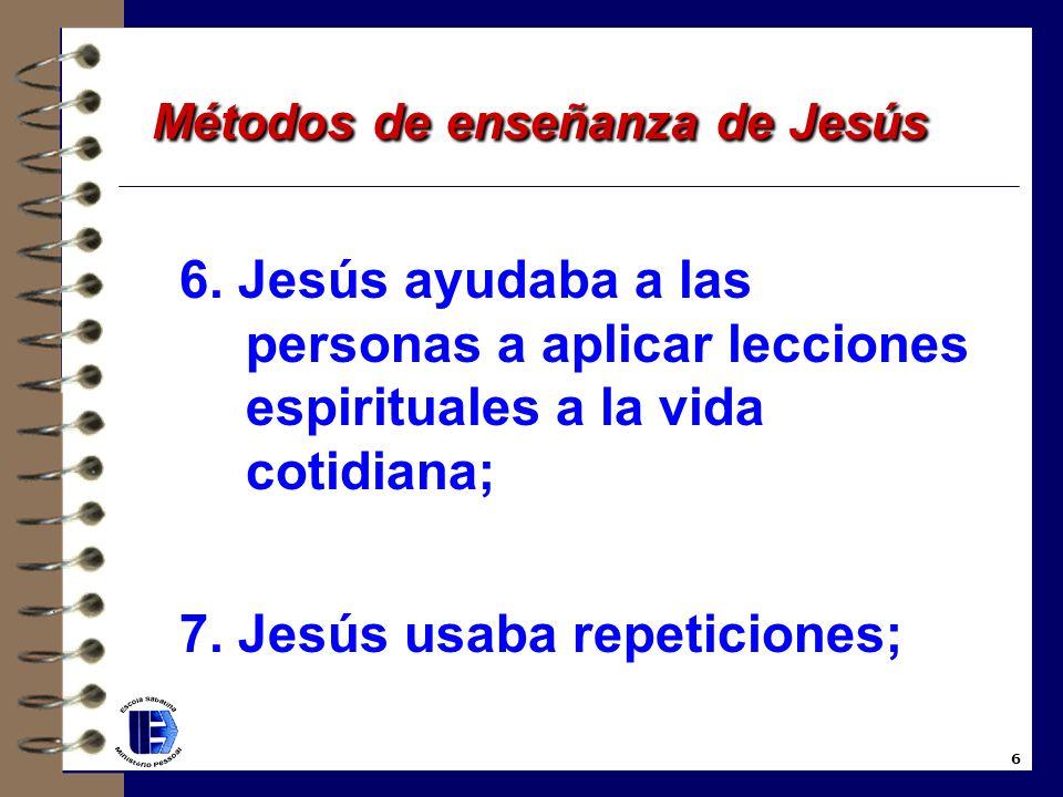 6.Jesús ayudaba a las personas a aplicar lecciones espirituales a la vida cotidiana; 7.