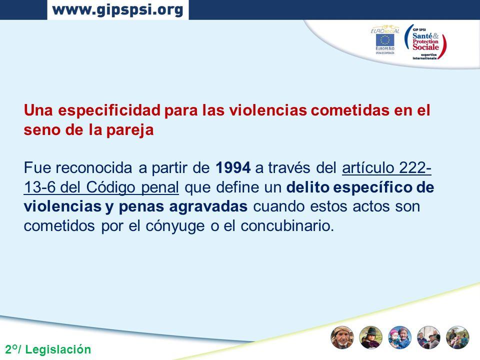 2°/ Legislación Una especificidad para las violencias cometidas en el seno de la pareja Fue reconocida a partir de 1994 a través del artículo 222- 13-