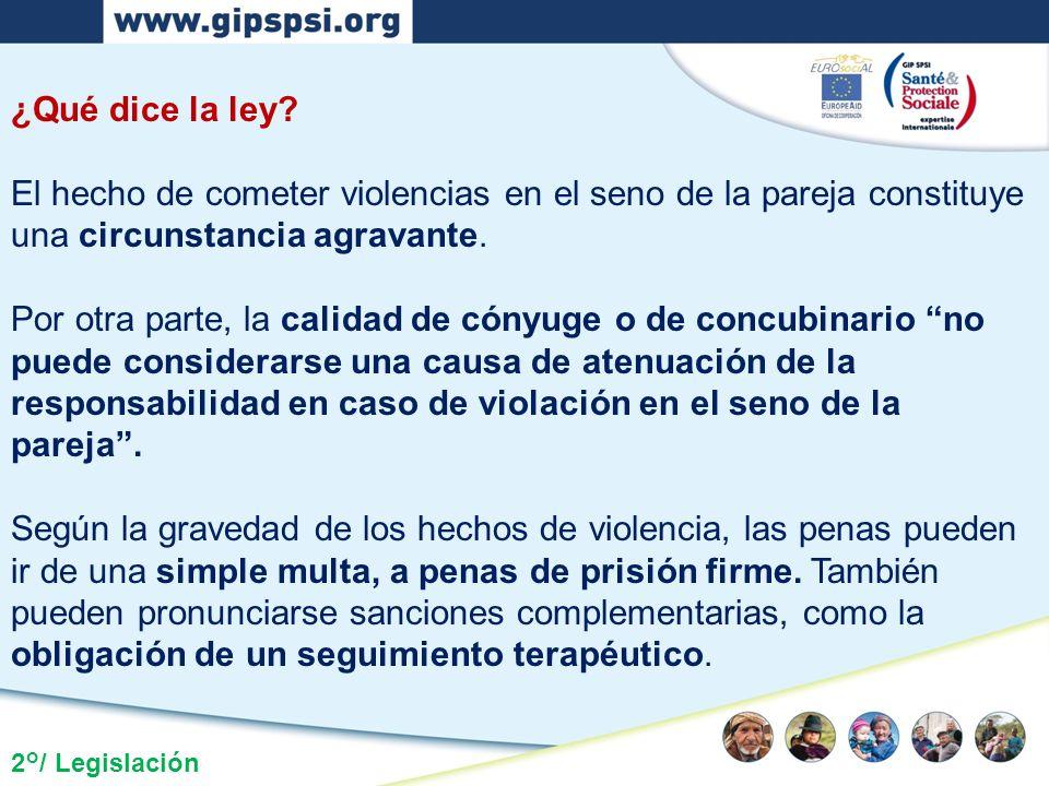 2°/ Legislación ¿Qué dice la ley? El hecho de cometer violencias en el seno de la pareja constituye una circunstancia agravante. Por otra parte, la ca
