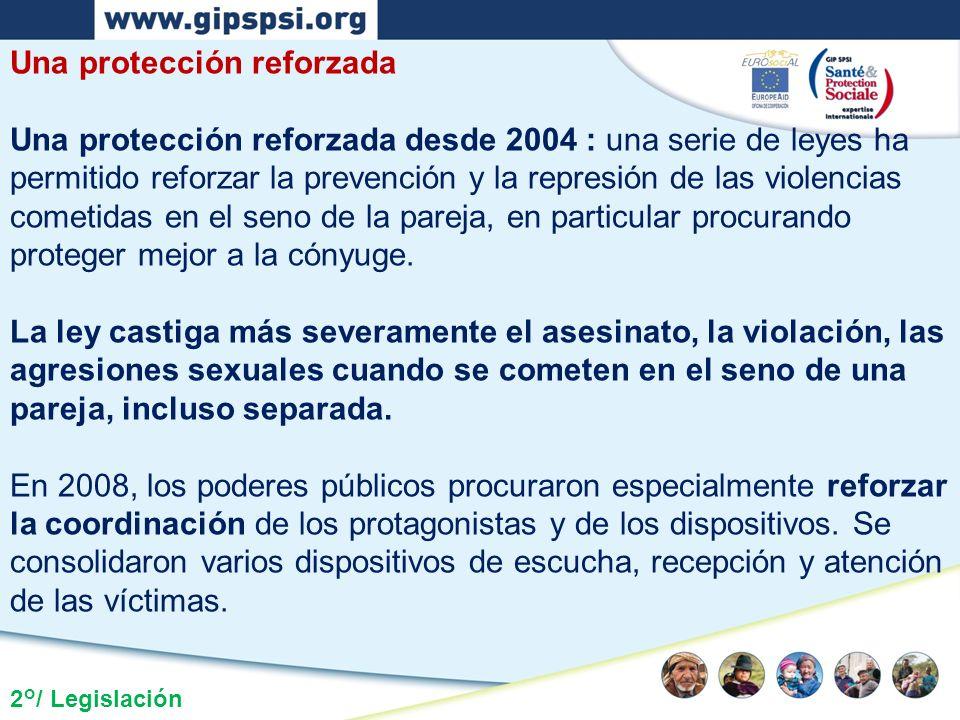 2°/ Legislación Una protección reforzada Una protección reforzada desde 2004 : una serie de leyes ha permitido reforzar la prevención y la represión d