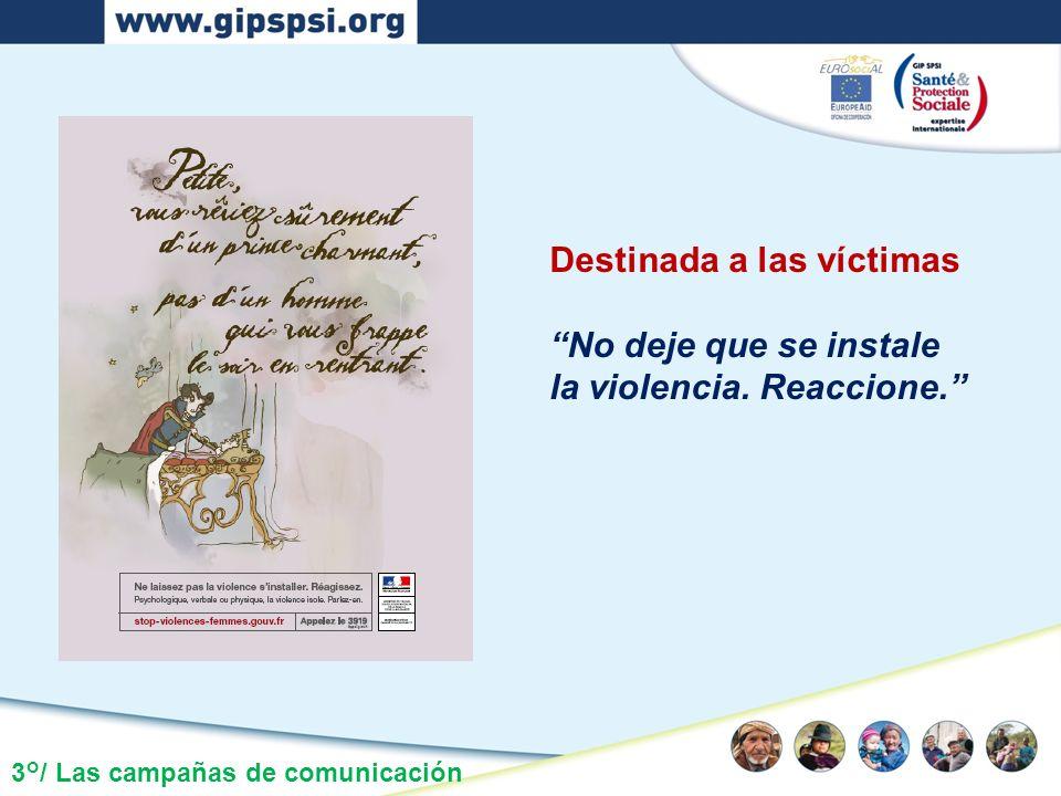 3°/ Las campañas de comunicación Destinada a las víctimas No deje que se instale la violencia. Reaccione.