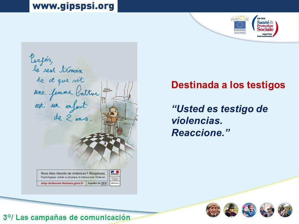 3°/ Las campañas de comunicación Destinada a los testigos Usted es testigo de violencias. Reaccione.