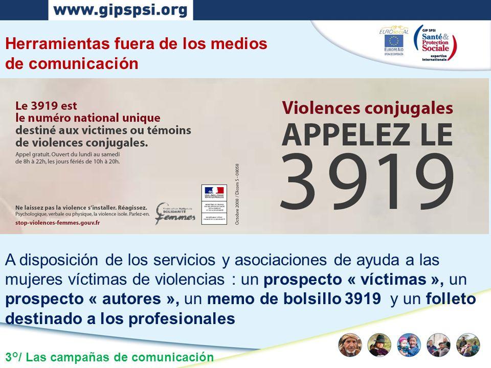 3°/ Las campañas de comunicación Herramientas fuera de los medios de comunicación A disposición de los servicios y asociaciones de ayuda a las mujeres