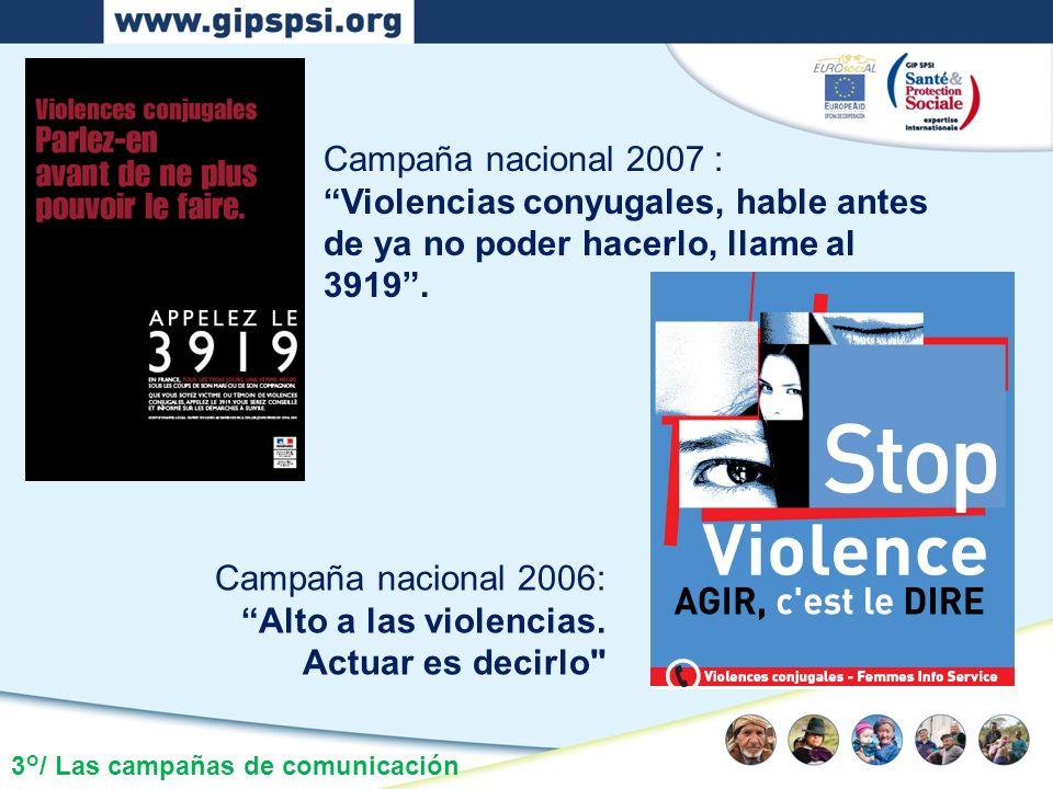 3°/ Las campañas de comunicación Campaña nacional 2007 : Violencias conyugales, hable antes de ya no poder hacerlo, llame al 3919. Campaña nacional 20