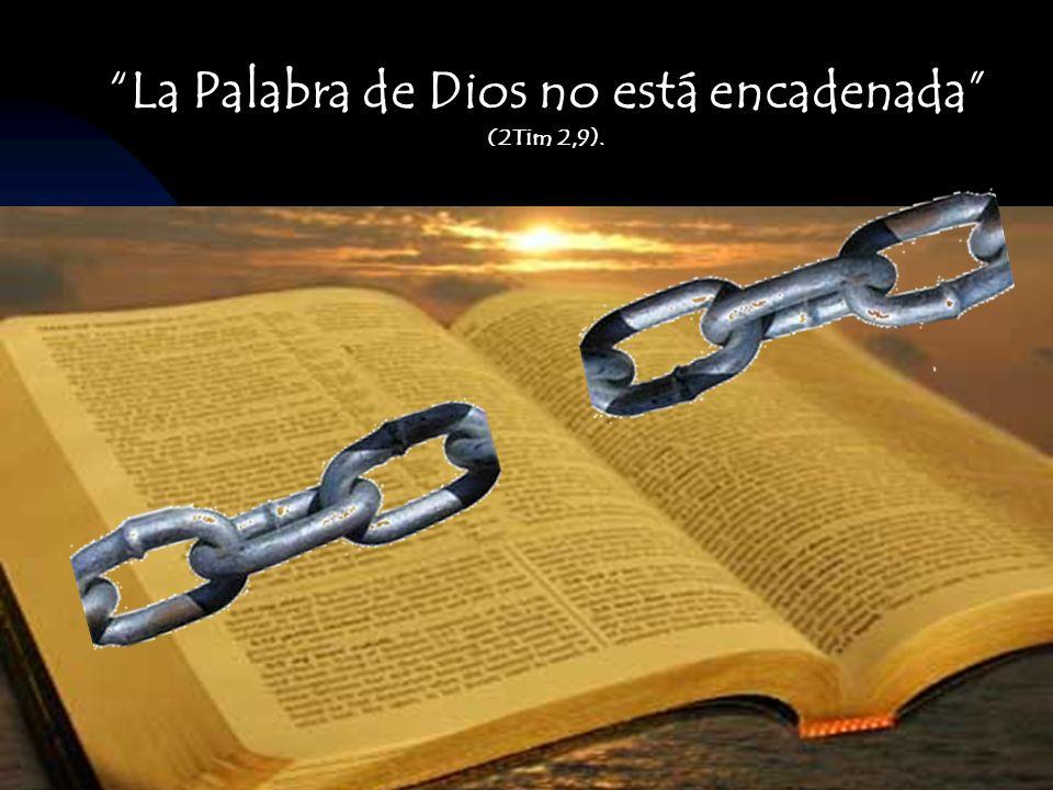 La Palabra de Dios no está encadenada (2Tim 2,9).