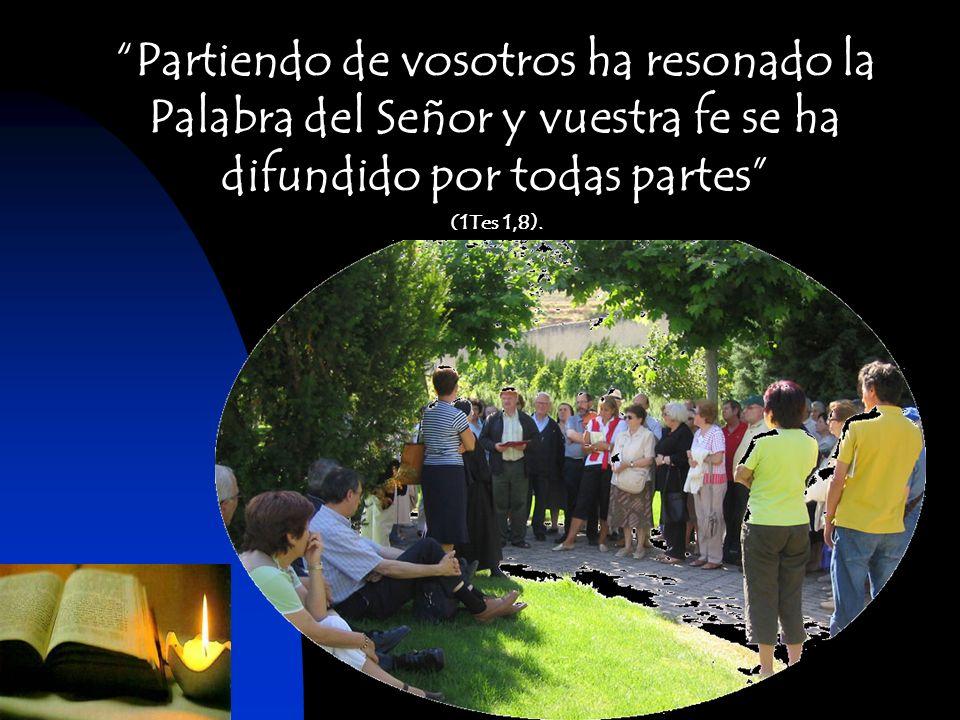 Partiendo de vosotros ha resonado la Palabra del Señor y vuestra fe se ha difundido por todas partes (1Tes 1,8).