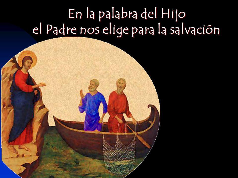 En la palabra del Hijo el Padre nos elige para la salvación