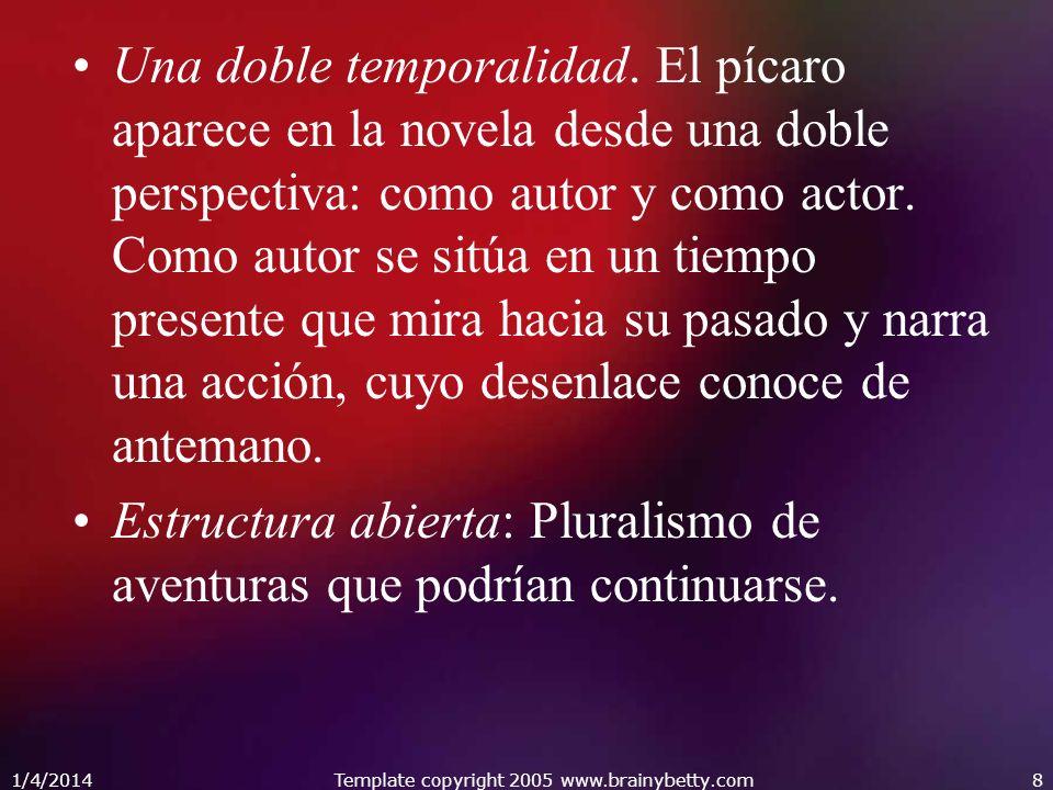 1/4/2014Template copyright 2005 www.brainybetty.com9 Carácter moralizante: Cada novela picaresca vendría a ser un gran ejemplo de conducta que, sistemáticamente, resulta castigada.