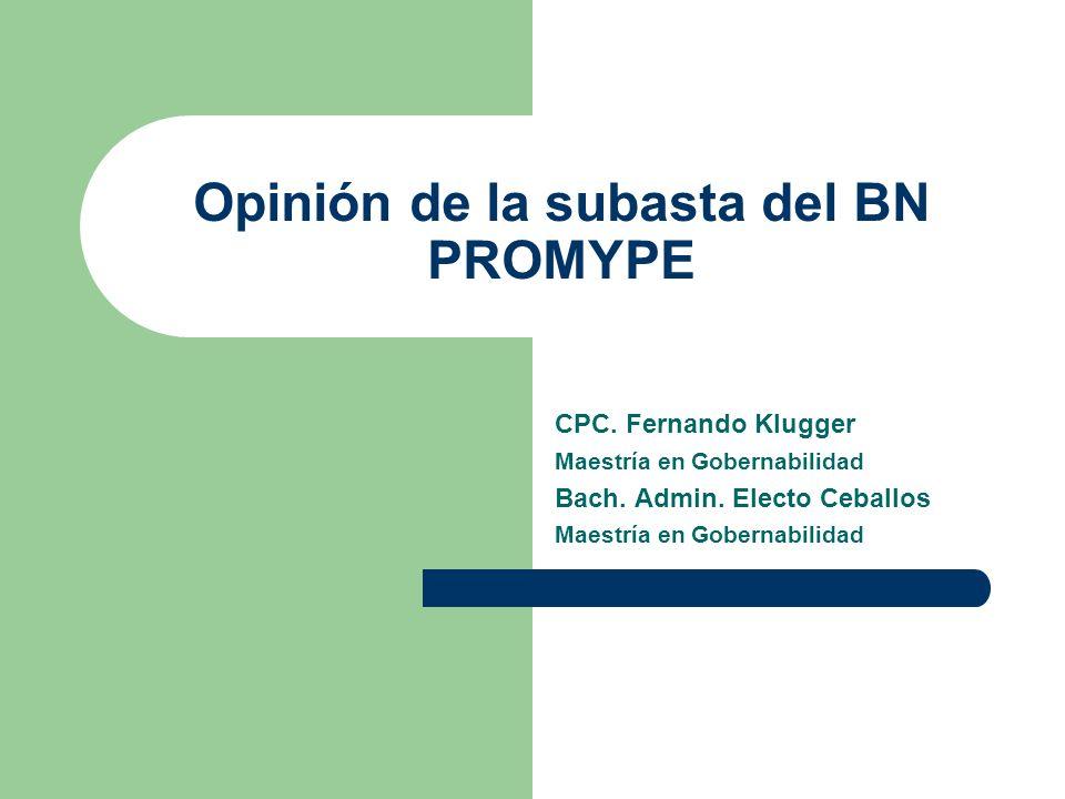Opinión de la subasta del BN PROMYPE CPC. Fernando Klugger Maestría en Gobernabilidad Bach. Admin. Electo Ceballos Maestría en Gobernabilidad