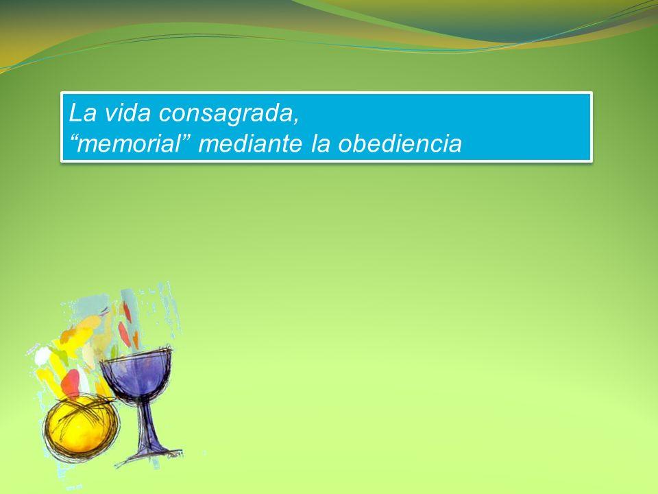 La vida consagrada, memorial mediante la obediencia La vida consagrada, memorial mediante la obediencia