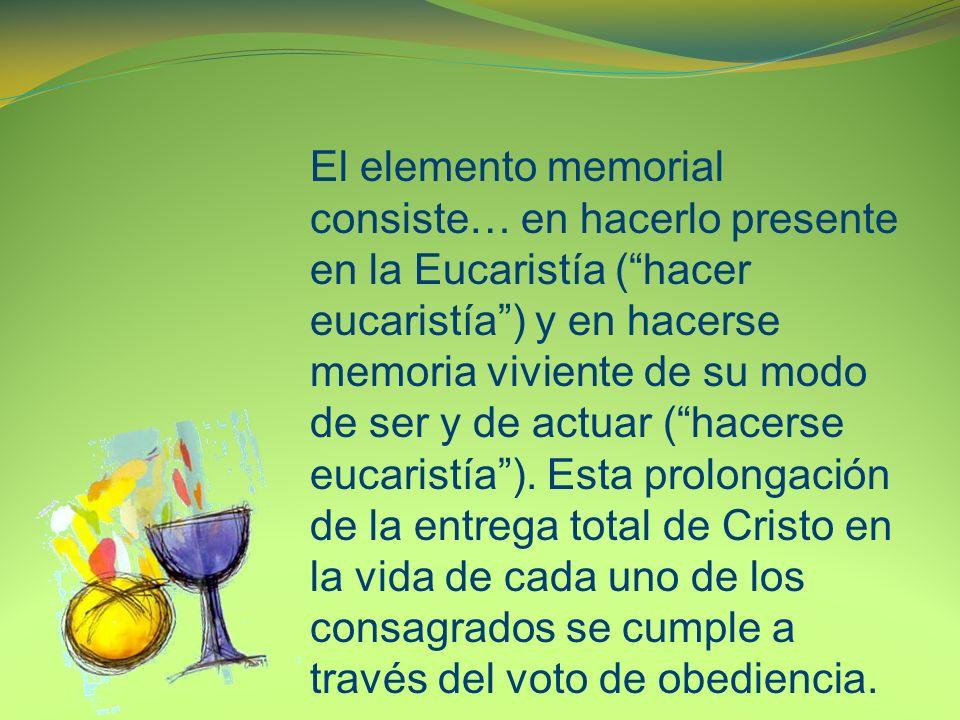 El elemento memorial consiste… en hacerlo presente en la Eucaristía (hacer eucaristía) y en hacerse memoria viviente de su modo de ser y de actuar (hacerse eucaristía).