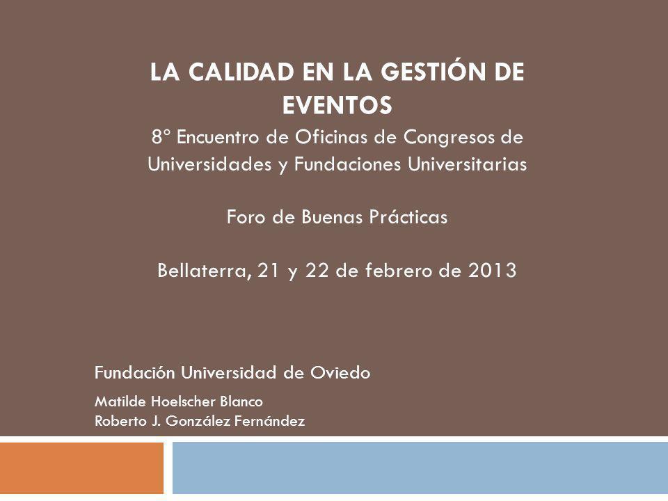 8º Encuentro de Oficinas de Congresos de Universidades y Fundaciones Universitarias Foro de Buenas Prácticas Bellaterra, 21 y 22 de febrero de 2013 Matilde Hoelscher Blanco Roberto J.