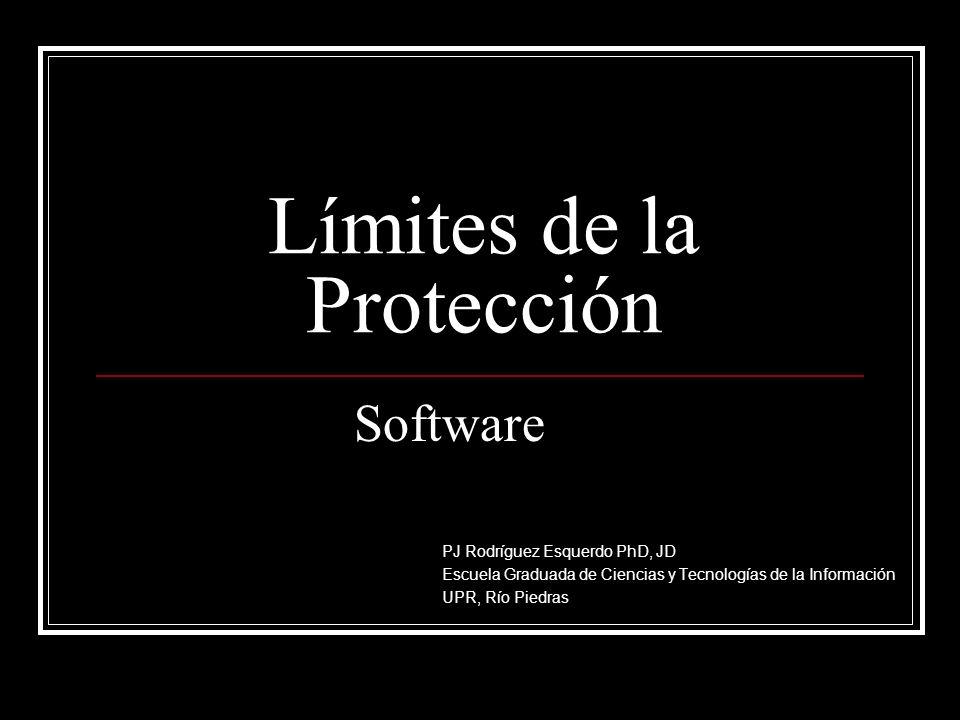 Límites de la Protección PJ Rodríguez Esquerdo PhD, JD Escuela Graduada de Ciencias y Tecnologías de la Información UPR, Río Piedras Software