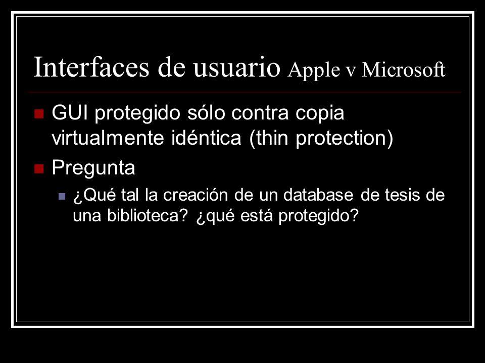 Interfaces de usuario Apple v Microsoft GUI protegido sólo contra copia virtualmente idéntica (thin protection) Pregunta ¿Qué tal la creación de un da