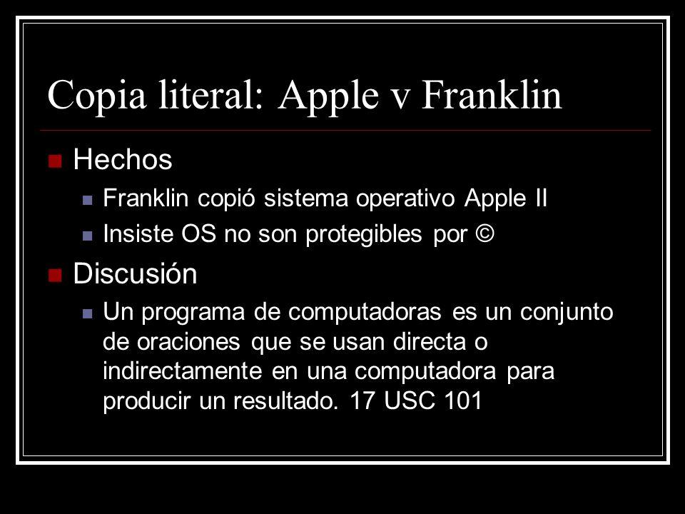 Copia literal: Apple v Franklin (2) Discusión Un programa en object (0 y 1) o source code (alto nivel), es una obra literaria protegida por ©.