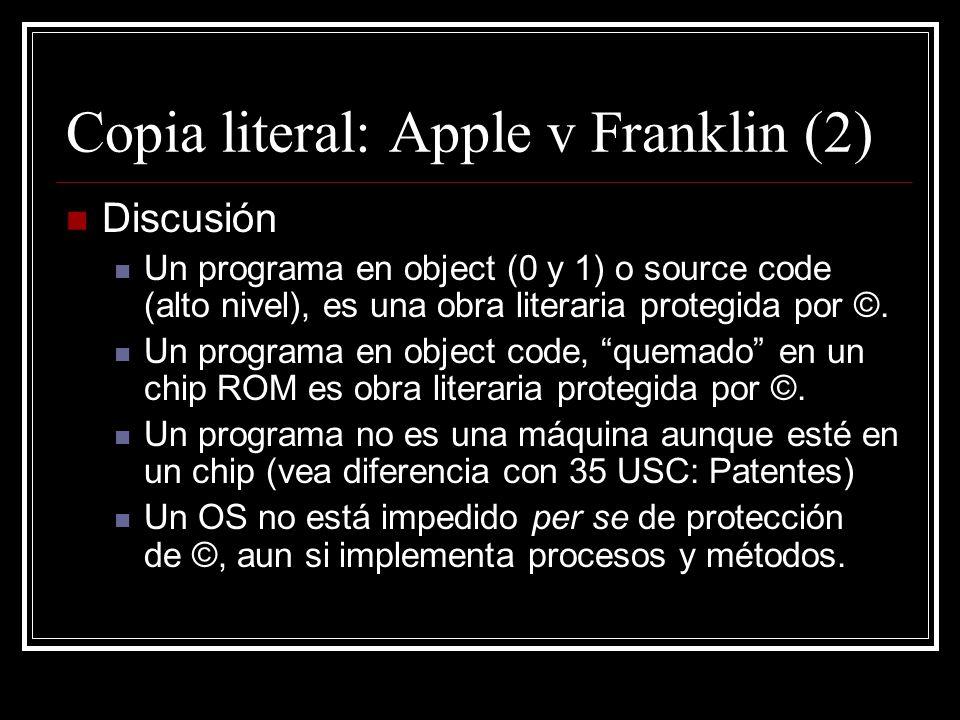 Copia literal: Apple v Franklin (3) Discusión © protege la expresión del programador y no los métodos o procesos (Baker v Selden) SI hay pocas formas de expresar los procesos o métodos aplica la doctrina de merger.