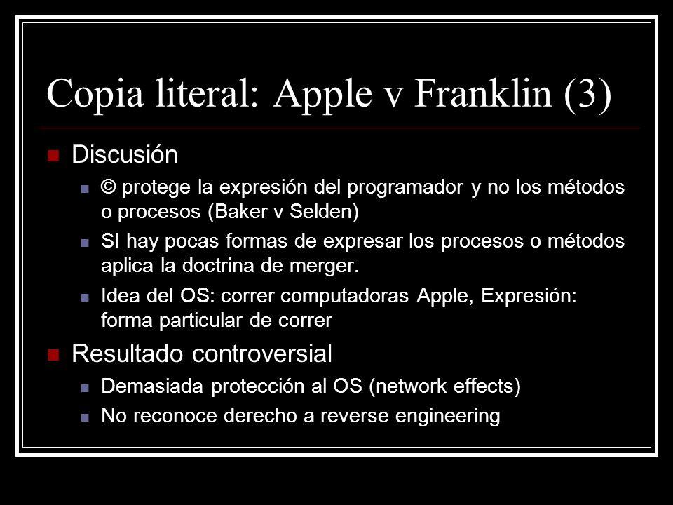 Copia literal: Apple v Franklin (3) Discusión © protege la expresión del programador y no los métodos o procesos (Baker v Selden) SI hay pocas formas
