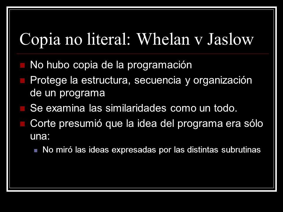 Copia no literal: Whelan v Jaslow No hubo copia de la programación Protege la estructura, secuencia y organización de un programa Se examina las simil