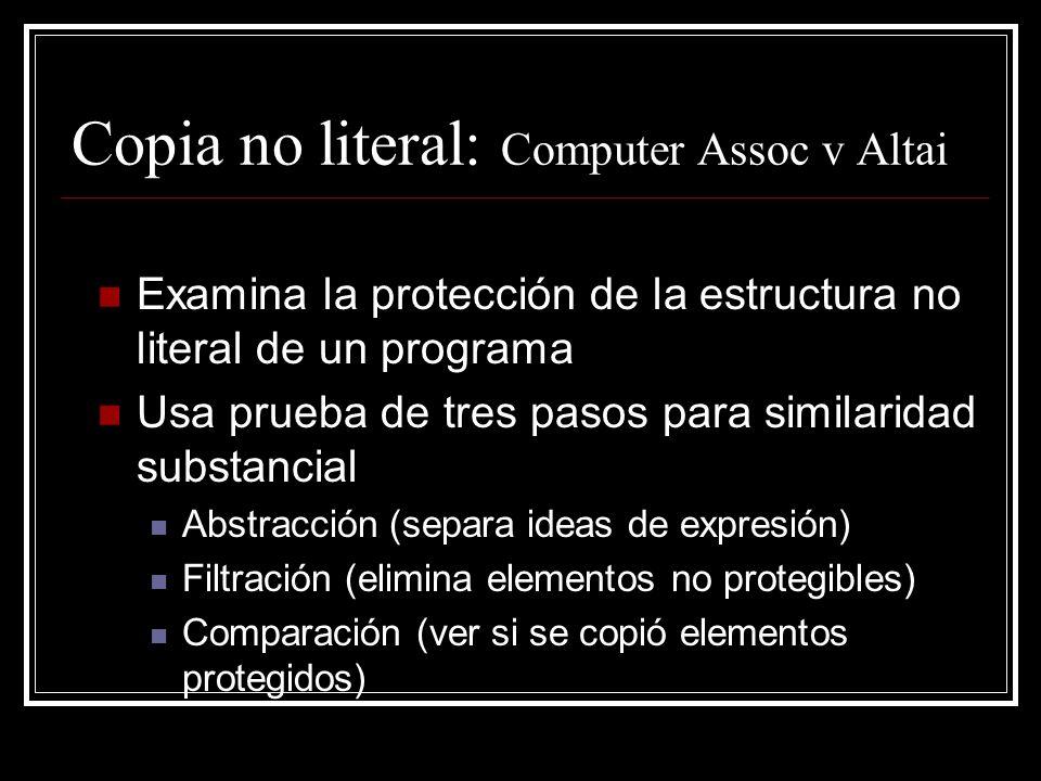 Copia no literal: Computer Assoc v Altai Examina la protección de la estructura no literal de un programa Usa prueba de tres pasos para similaridad su