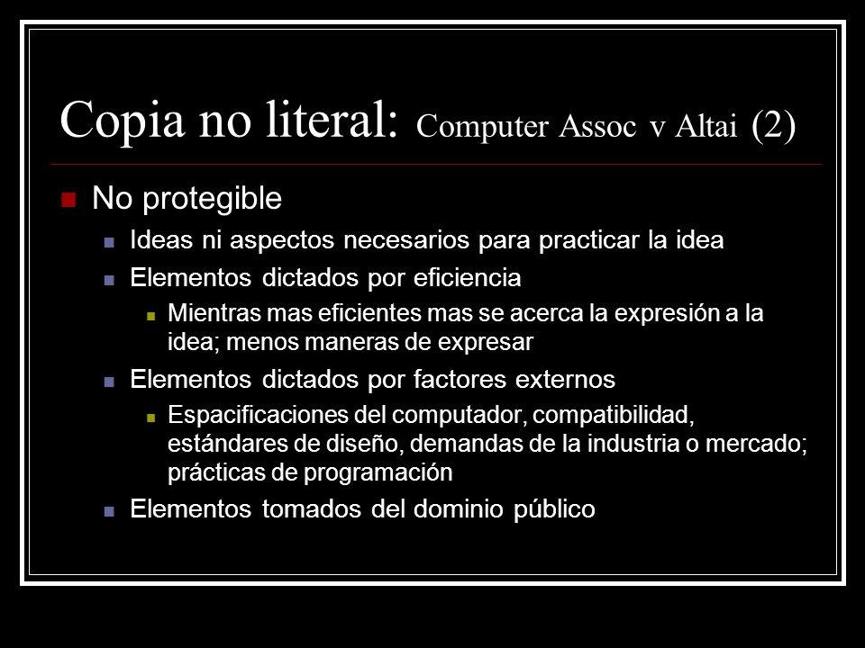 Copia no literal: Computer Assoc v Altai (2) No protegible Ideas ni aspectos necesarios para practicar la idea Elementos dictados por eficiencia Mient