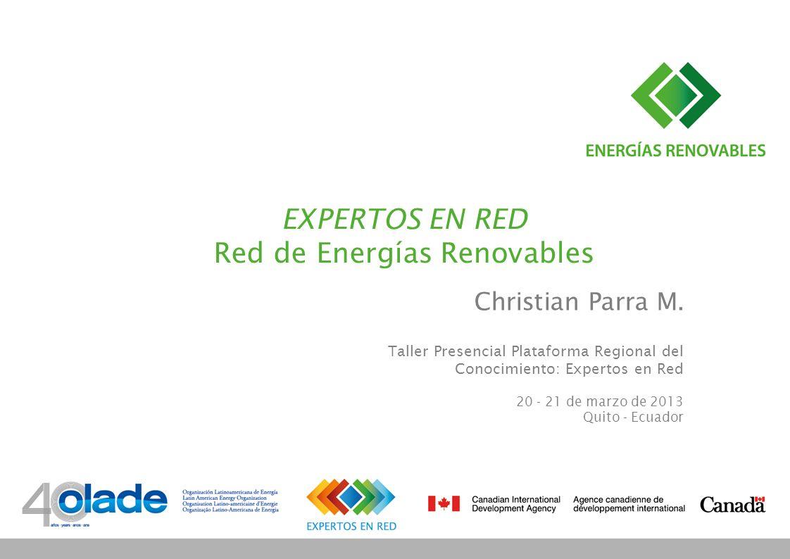 EXPERTOS EN RED Red de Energías Renovables Christian Parra M. Taller Presencial Plataforma Regional del Conocimiento: Expertos en Red 20 - 21 de marzo