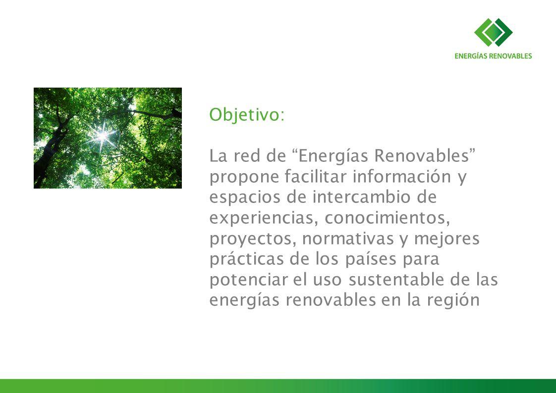 Objetivo: La red de Energías Renovables propone facilitar información y espacios de intercambio de experiencias, conocimientos, proyectos, normativas