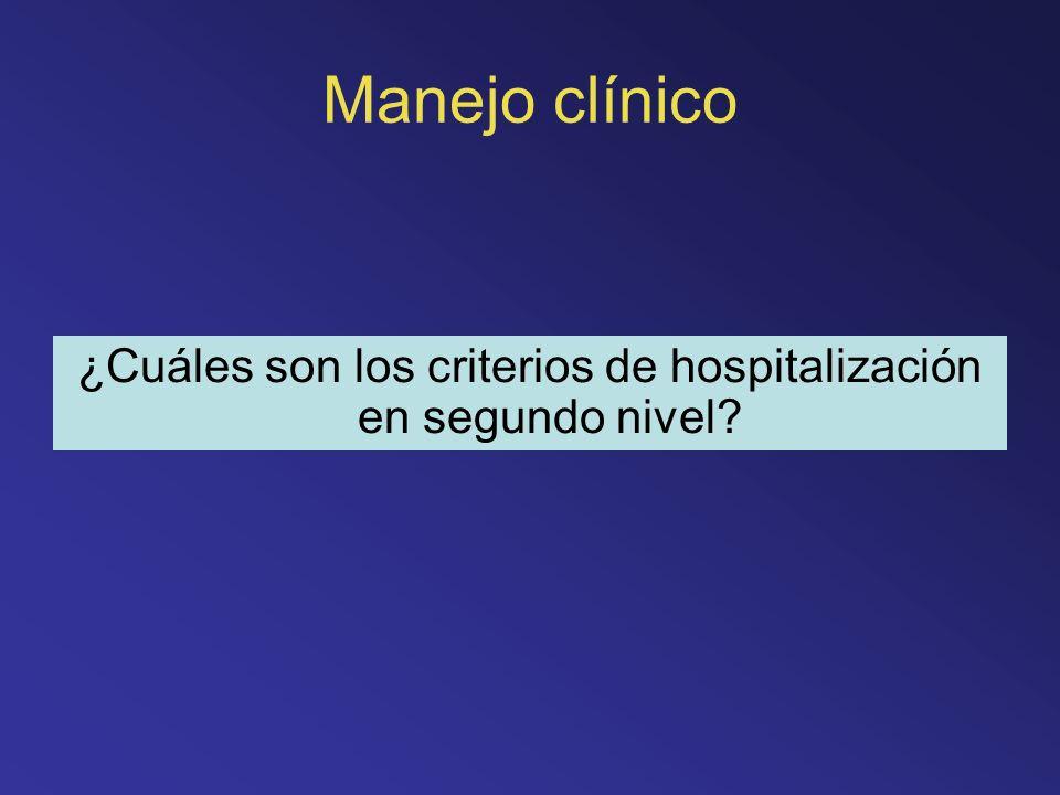Manejo clínico ¿Cuáles son los criterios de hospitalización en segundo nivel?