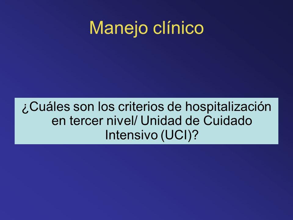Manejo clínico ¿Cuáles son los criterios de hospitalización en tercer nivel/ Unidad de Cuidado Intensivo (UCI)?