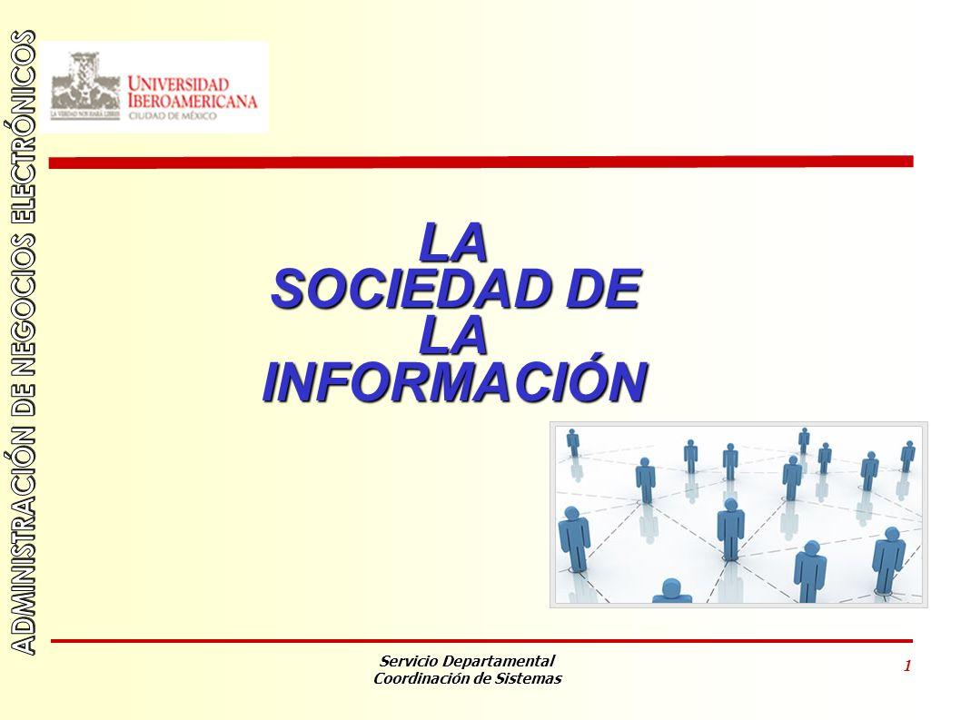 Servicio Departamental Coordinación de Sistemas 1 LA SOCIEDAD DE LAINFORMACIÓN