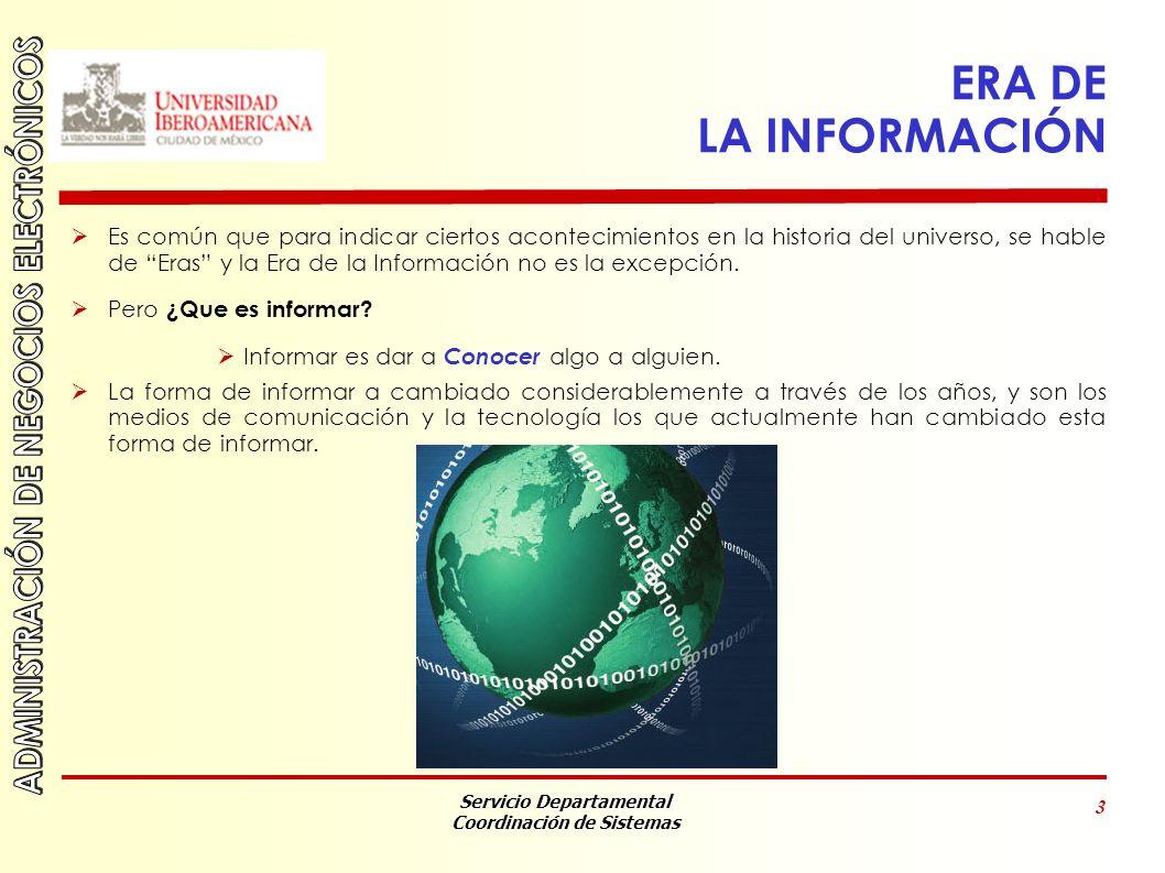 Servicio Departamental Coordinación de Sistemas 4 ERA DE LA INFORMACIÓN ERA DE LA INFORMACIÓN es un término que se empezó a utilizar a partir de 1990 por Manuel Castells sociólogo y profesor universitario dedicado al estudio de la Sociedad de la Información.